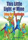 This Little Light of Mine: Living the Beatitudes by Kathleen M. Basi (Paperback, 2013)