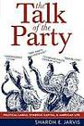 The Talk of the Party: Political Labels, Symbolic Capital, and American Life by Sharon E. Jarvis (Paperback, 2005)