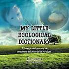 My Little Ecological Dictionary by Lucy Gruber (Forest Engineer) (Paperback / softback, 2012)