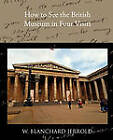 How to See the British Museum in Four Visits by W Blanchard Jerrold (Paperback, 2009)