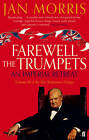 Farewell the Trumpets: An Imperial Retreat, Volume 3 Pax Britannica Trilogy by Jan Morris (Paperback, 2012)