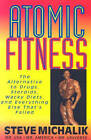 Atomic Fitness: The Alternative to Drugs Steroids Wacky Diets and Everything Else Thats Failed by Steve Michalik (Paperback, 2006)