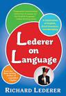 Lederer on Language: A Celebration of English, Good Grammar, and Wordplay by Richard Lederer (Paperback, 2012)