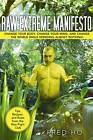 Raw Extreme Manifesto: Change Your Body, Change Your Mind, and Change the World While Spending Almost Nothing! by Fred Ho (Paperback, 2012)
