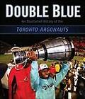 Double Blue: An Illustrated History of the Toronto Argonauts by ECW Press,Canada (Hardback, 2007)