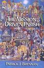 The Mission Driven Parish by Patrick Brennan (Paperback, 2007)