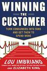 Winning the Customer: Turn Consumers into Fans and Get Them to Spend More by Lou Imbriano (Hardback, 2011)