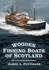 Wooden Fishing Boats of Scotland by James A. Pottinger (Paperback, 2013)