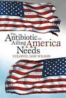 The Antibiotic an Ailing America Needs by Colonel Don Wilson (Hardback, 2012)