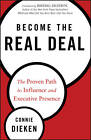 Become the Real Deal: The Proven Path to Influence & Executive Presence by Connie Dieken (Hardback, 2013)