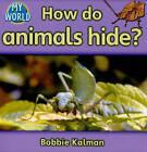 How Do Animals Hide by Bobbie Kalman (Paperback, 2010)