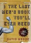 The Last Men's Book You'll Ever Need: What the Bible Says about Guy Stuff by David Moore (Paperback / softback)