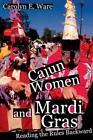 Cajun Women and Mardi Gras: Reading the Rules Backward by Carolyn Ware (Paperback, 2006)