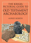 The Kregel Pictorial Guide to Old Testament Archaeology: An Exploration of the History of Civilizations of Bible Times by Alfred Hoerth (Paperback / softback, 2010)
