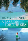 A Passion for the Sea by Jimmy Cornell (Hardback, 2009)