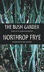 The Bush Garden: Essays on the Canadian Imagination by Northrop Frye (Paperback, 1995)