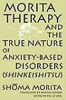 Morita Therapy and the True Nature of Anxiety-Based Disorders (Shinkeishitsu) by Shoma Morita (Paperback, 1998)