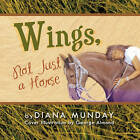 Wings,: Not Just a Horse by Diana Munday (Paperback, 2011)