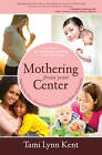 Mothering from Your Center: Tapping Your Body's Natural Energy for Pregnancy, Birth, and Parenting by Tami-Lynn Kent (Paperback, 2013)
