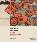 The Art of Influence: Asian Propaganda by Mary Ginsberg (Paperback, 2013)