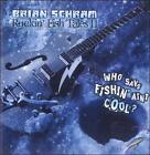 Brian Schram - Rockin' Fish Tales, Vol. II (Who Says Fishin' Ain't Cool?, 2011)