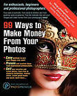 99 Ways to Make Money from Your Photos by The Editors of Photopreneur (Paperback, 2009)