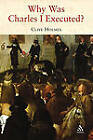 Why Was Charles I Executed? by Clive Holmes (Paperback, 2007)