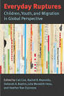 Everyday Ruptures: Children, Youth and Migration in Global Perspective by Heather Rae-Espinoza, Julia Meredith Hess, Rachel R. Reynolds, Cati Coe, Deborah A. Boehm (Paperback, 2011)