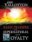 Basic Training for the Supernatural Ways of Royalty by Kris Vallotton (Paperback, 2009)