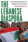The Lebanese Diaspora: The Arab Immigrant Experience in Montreal, New York, and Paris by Dalia Abdelhady (Hardback, 2011)