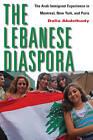 Lebanese Diaspora: The Arab Immigrant Experience in Montreal, New York, and Paris by Dalia Abdelhady (Hardback, 2011)