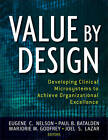 Value by Design: Developing Clinical Microsystems to Achieve Organizational Excellence by Paul B. Batalden, Marjorie M. Godfrey, Joel S. Lazar, Eugene C. Nelson (Paperback, 2011)