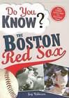 Do You Know the Boston Red Sox?: Test Your Expertise with These Fastball Questions (and a Few Curves) about Your Favorite Team's Hurlers, Sluggers, Stats and Most Memorable Moments by Guy Robinson (Paperback / softback, 2008)