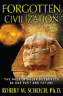Forgotten Civilization: The Role of Solar Outbursts in Our Past and Future by Robert M. Schoch (Paperback, 2012)