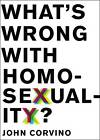 What's Wrong with Homosexuality? by John Corvino (Hardback, 2013)
