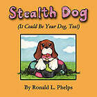 Stealth Dog (It Could Be Your Dog, Too!) by Ronald L Phelps (Paperback / softback, 2010)