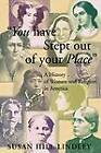 You Have Stept Out of Your Place: A History of Women and Religion in America by Susan Hill Lindley (Paperback, 1999)