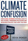 Climate Confusion: How Global Warming Hysteria Leads to Bad Science, Pandering Politicians and Misguided Policies That Hurt the Poor by Roy W. Spencer (Hardback, 2008)