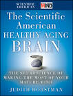 The Scientific American Healthy Aging Brain: The Neuroscience of Making the Most of Your Mature Mind by Judith Horstman, Scientific American (Hardback, 2012)