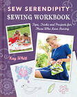Sew Serendipity Sewing Workbook: Tips, Tricks and Projects for Those Who Love Sewing by Kay Whitt (Paperback, 2013)