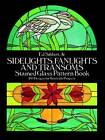 Sidelights, Fanlights and Transoms: Stained Glass Pattern Book by Ed Sibbett (Paperback, 1988)