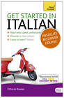 Get Started in Italian Absolute Beginner Course: (Book and Audio Support) the Essential Introduction to Reading, Writing, Speaking and Understanding a New Language by Vittoria Bowles (Mixed media product, 2012)