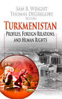 Turkmenistan: Profiles, Foreign Relations & Human Rights by Nova Science Publishers Inc (Paperback, 2013)