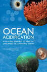 Ocean Acidification: A National Strategy to Meet the Challenges of a Changing Ocean by Committee on the Development of an Integrated Science Strategy for Ocean Acidification Monitoring, Ocean Studies Board, Research, and Impacts Assessment (Paperback, 2010)