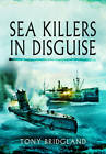 Sea Killers In Disguise by Tony Bridgland (Paperback, 2013)