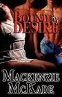 Bound by Desire by Mackenzie McKade (2009, Paperback)