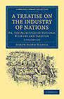 A Treatise on the Industry of Nations 2 Volume Set: Or, The Principles of National Economy and Taxation by Joseph Salway Eisdell (Multiple copy pack, 2011)