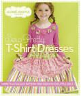 Sew Pretty T-shirt Dresses: More Than 25 Easy, Pattern-free Designs for Little Girls by Sweet Seams (Paperback, 2013)