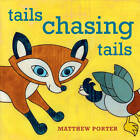 Tails Chasing Tails by Matthew Porter (Board book, 2013)