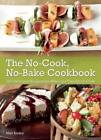 The No-Cook No-Bake Cookbook: 101 Delicious Recipes for When it's Too Hot to Cook by Matt Kadey (Paperback, 2013)